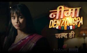 Nima Denzongpa Serial Cast, Colors New Show, Start Date-Time